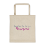 canvas tote bag - I prefer the term...Bourgeois
