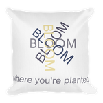 Bloom where you're planted - 18x18 pillow