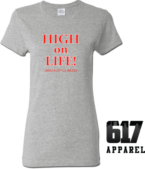High on Life (and a little weed) Ladies T-Shirt