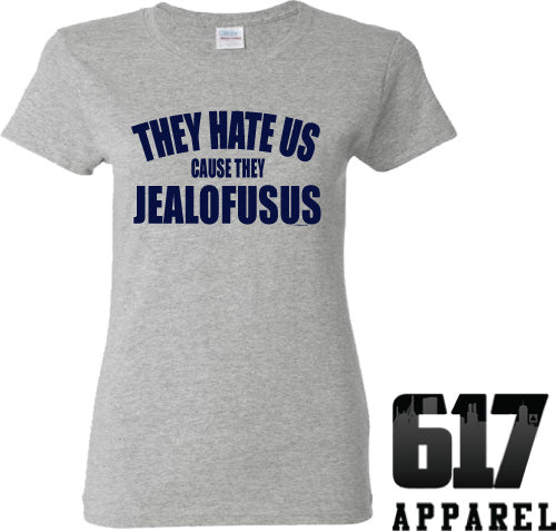 They Hate Us Cause They JEALOFUSUS Ladies T-Shirt