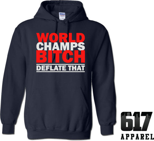 World Champs Bitch – Deflate That Hoodie