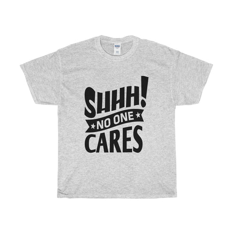 Shh No one Cares Tshirt
