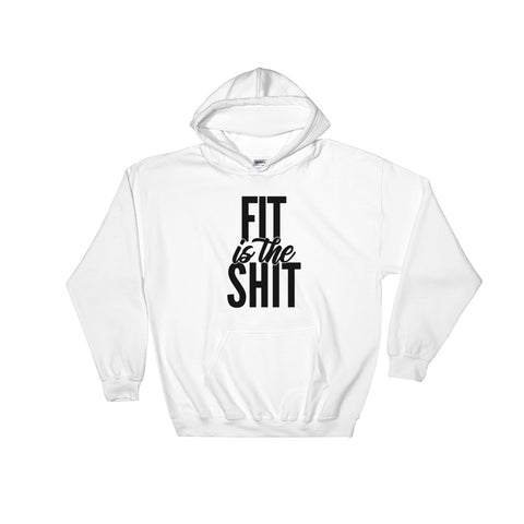 Fit is the shit-Hooded Sweatshirt