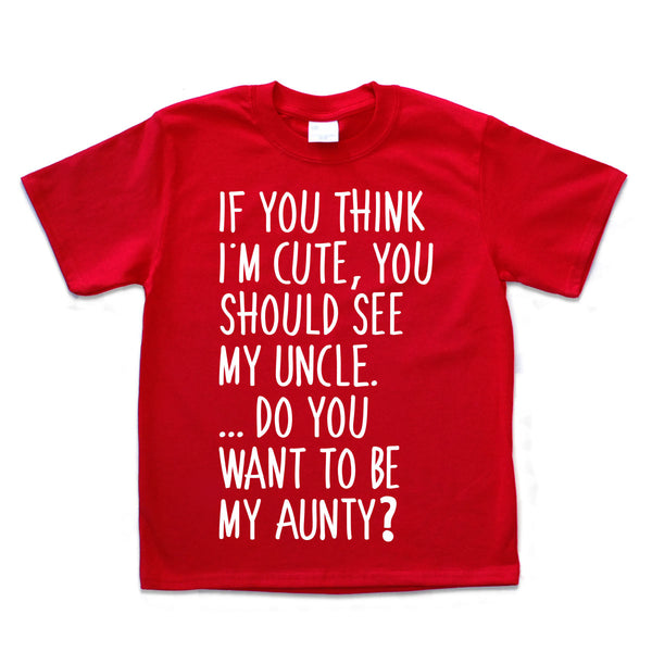 dd1f0600c Boys Printed T-Shirt If You Think I'm Cute, You Should See My Uncle.  onlykido