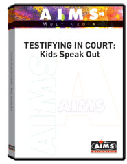 TESTIFYING IN COURT:  Kids Speak Out DVD