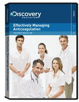 Discovery Health Continuing Medical Education:                        Effectively Managing Anticoagulation DVD