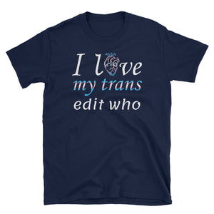 I love my trans... spouse/child/grandchild/friend - Customize your T-Shirt