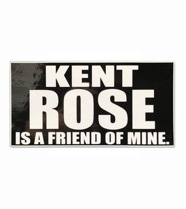 "Kent Rose is a Friend of Mine 3"" x 6"" Laminated Decal"