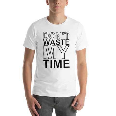 Don't Waste My Time Unisex T-Shirt