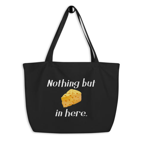 Nothing but 🧀 in here Large organic tote bag