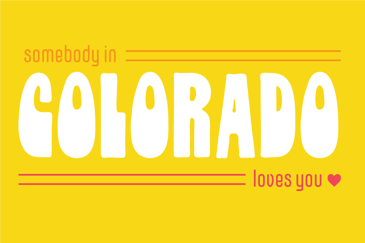 Somebody in Colorado Loves You