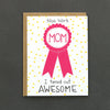 "Celebrate your Mom/Mother Figure with our ""Nice work Mom, I turned out awesome"" card."