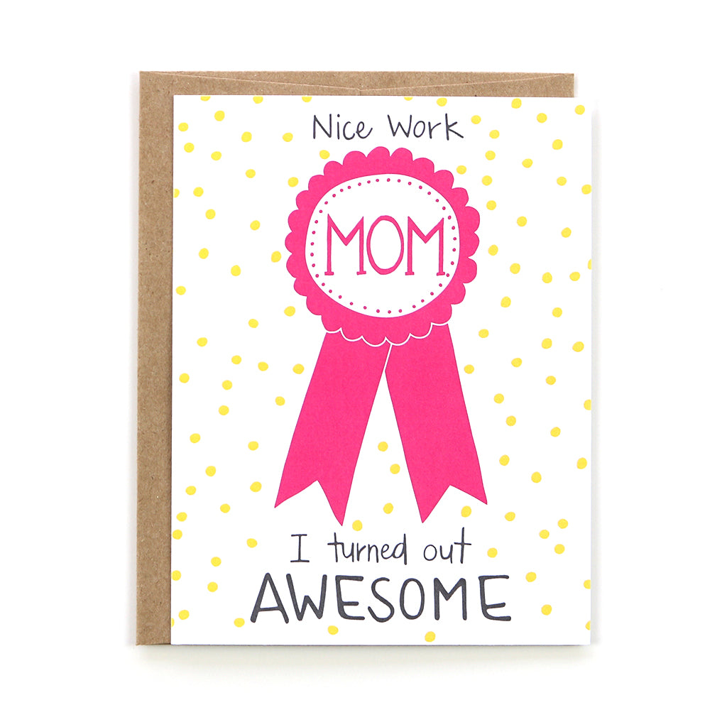 "Nothing says Happy Mother's Day like this card. It features a pink ribbon. The card reads, ""Nice work Mom, I turned out Awesome!"