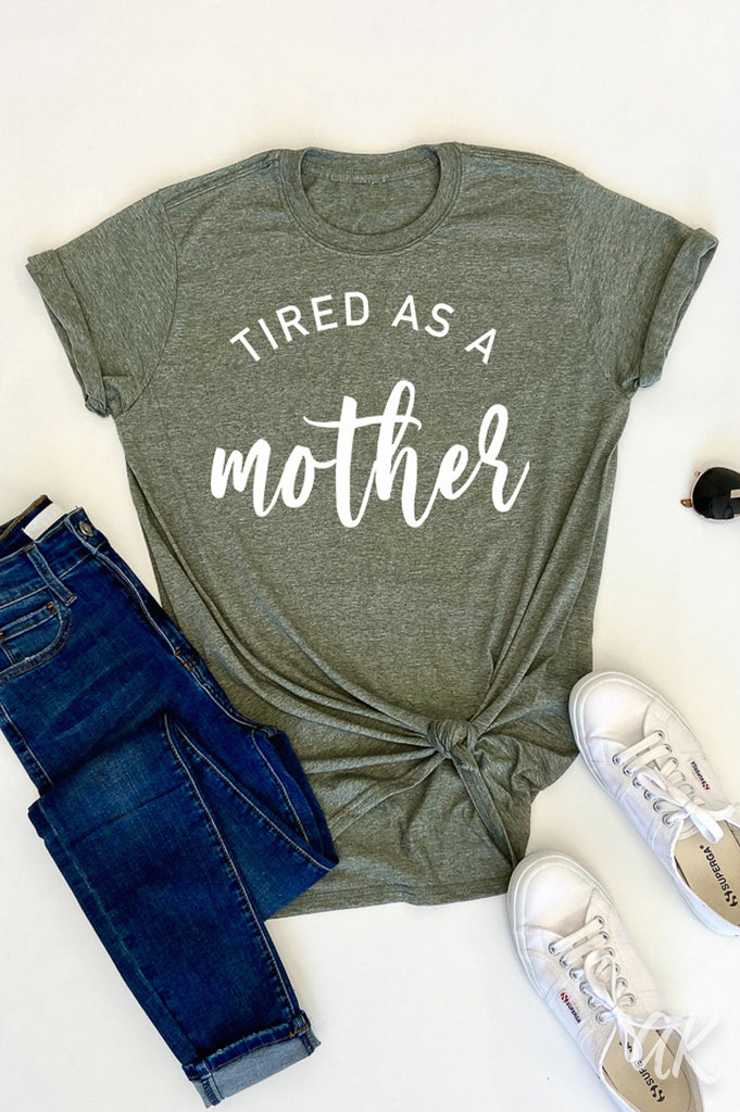 AK Tees - Tired As A Mother