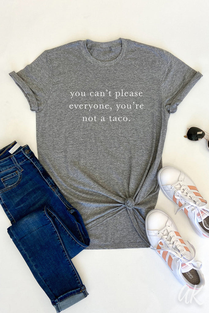AK Tees - You Can't Please Everyone, You're Not A Taco.