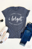 AK Tees - I Came, I Saw I Forgot What I Was Doing