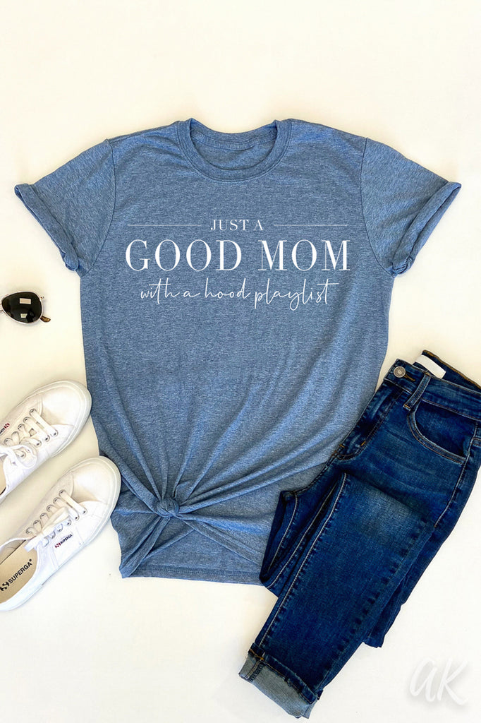 AK Tees - Just A Good Mom With A Hood Playlist.