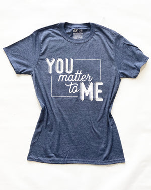 AK Tees - You Matter To Me