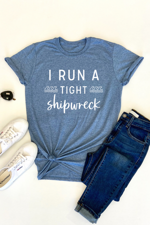 AK Tees - I Run a Tight Shipwreck