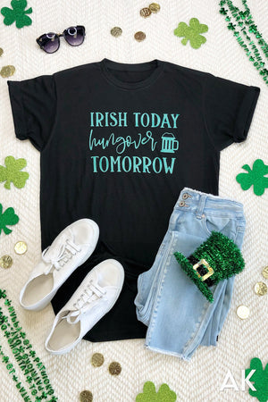 AK Tees - Irish Today Hungover Tomorrow