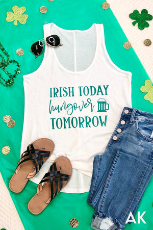 AK Tees - Irish Today Hungover Tomorrow Tank