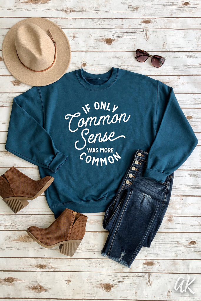AK Tees - If Only Common Sense Sweatshirt