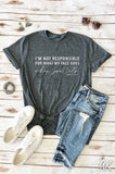 AK Tees - I'm Not Responsible For What My Face Does When You Talk