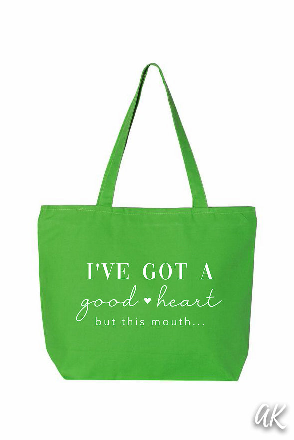 Everything Tote - I've got a Good Heart, but this Mouth