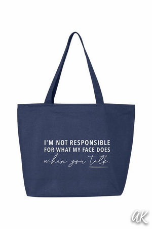 Everything Tote - I'm Not Responsible for what my Face