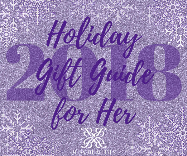 2018 Busy Beauties Gift Guide For Her