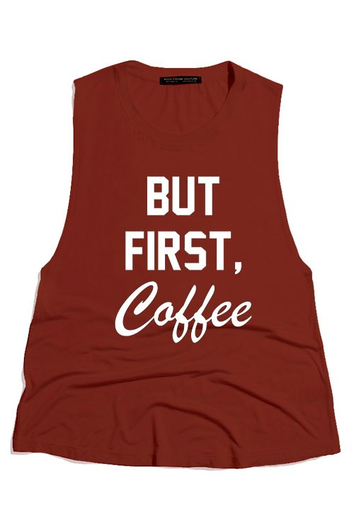 "ROUND NECK SCOOP TANK ""BUT FIRST, Coffee"""