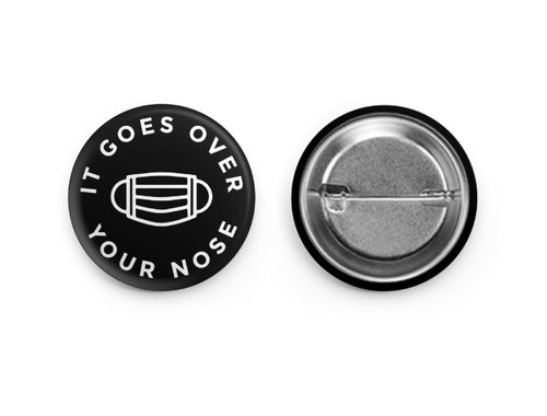 IT GOES OVER YOUR NOSE | BUTTON