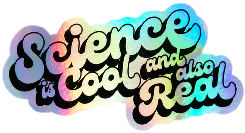 SCIENCE IS REAL STICKER | HOLOGRAPHIC