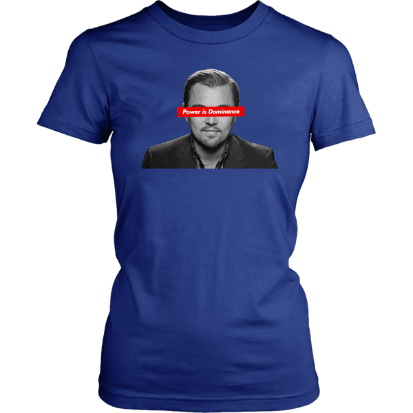 Leonardo Dicaprio | Power Is Dominance Women's T-Shirt
