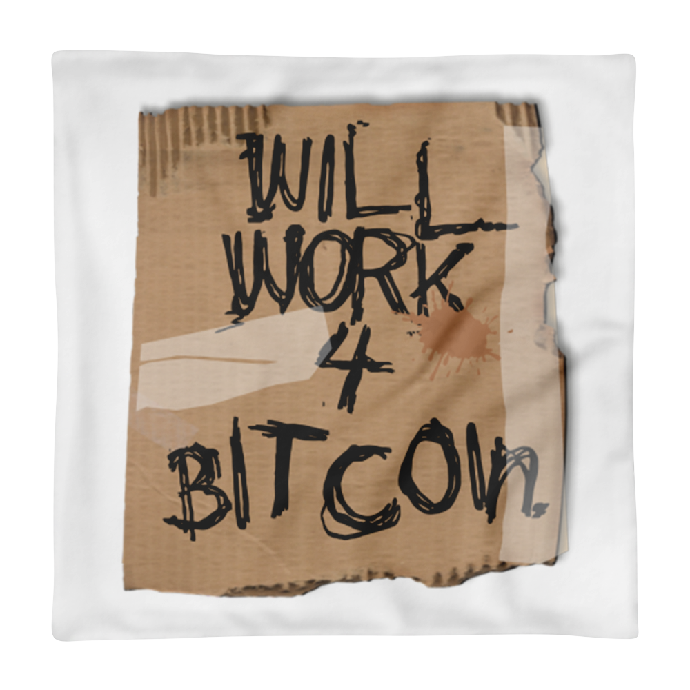 Will Work 4 Bitcoin Pillow - Dirty Edition Case