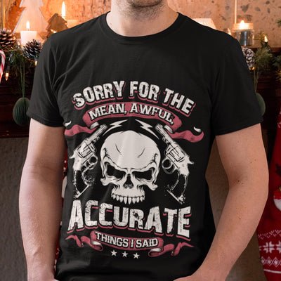 Sorry For Accurate Thing I Said T Shirt