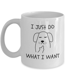 Coffee Mug - I Just Do What I Want-Funny Mug
