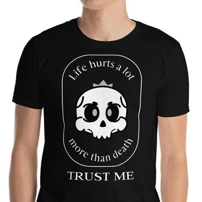 Life Hurts More Than Death Unisex T-Shirt