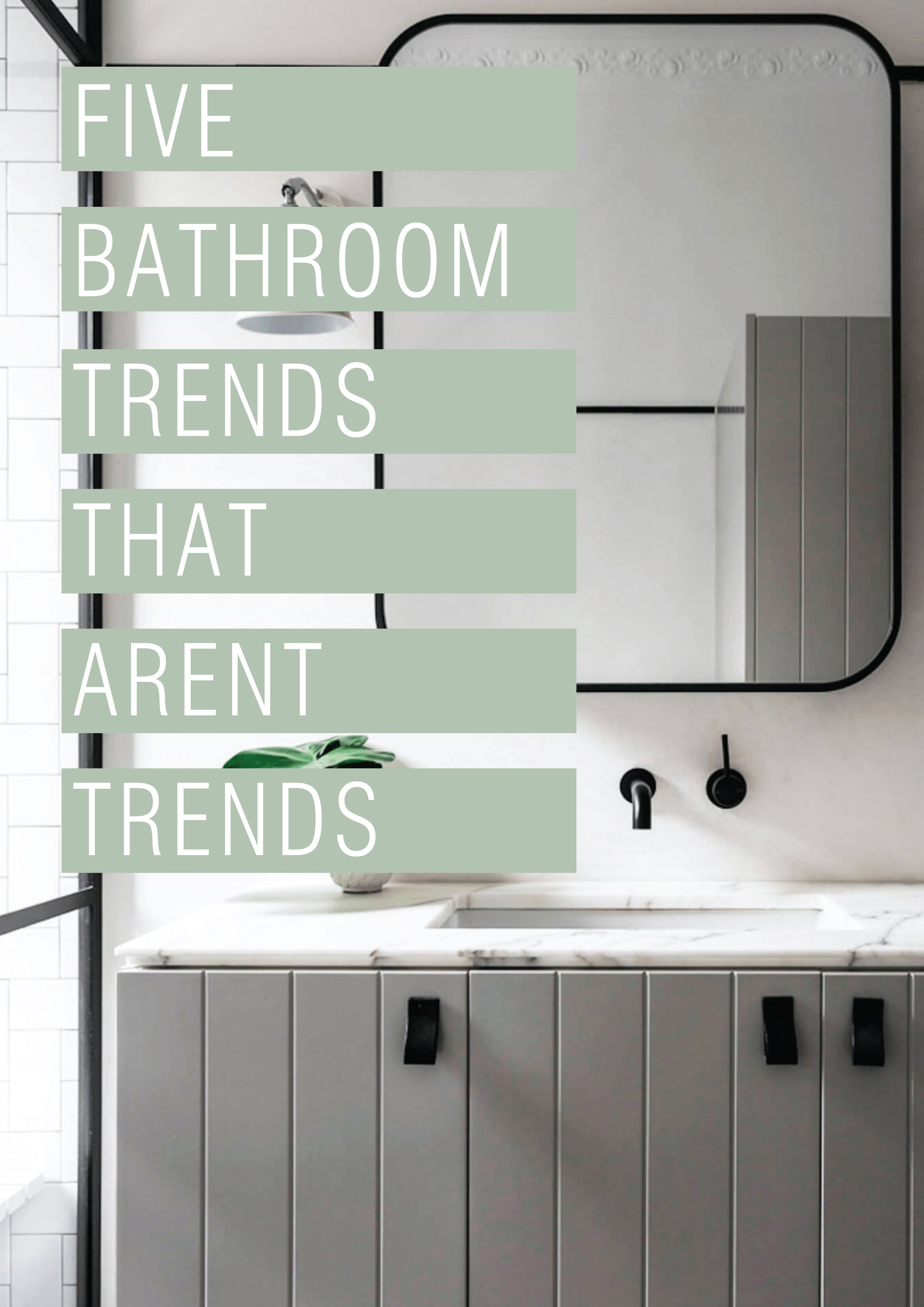 Weekly Blog | 5 Bathroom Trends that aren't Trends | - 12.08.2019