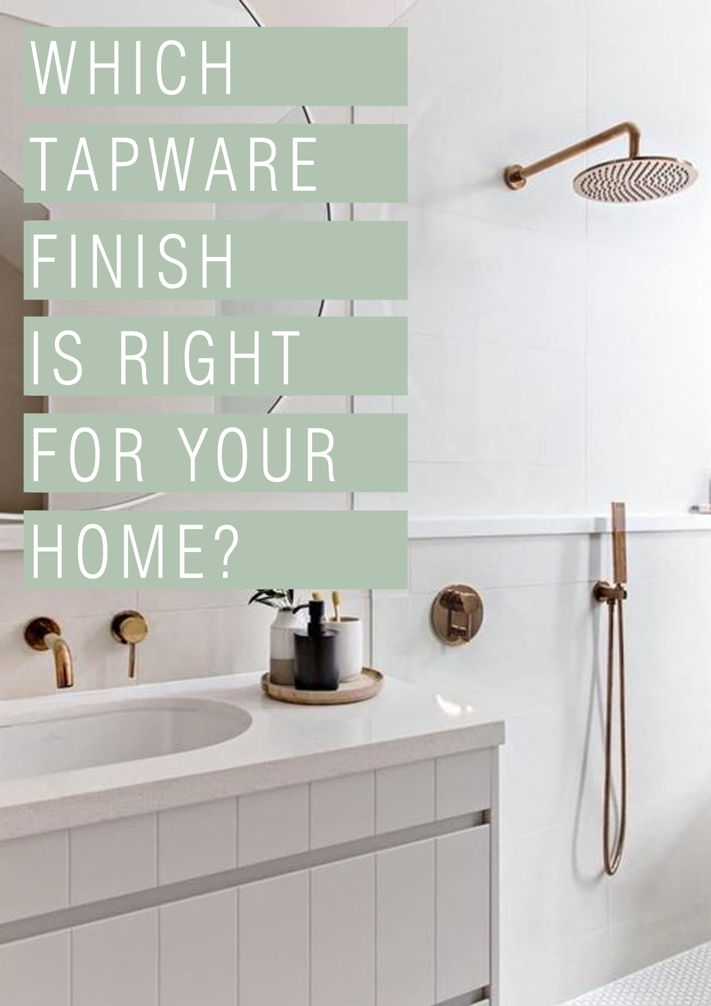 Weekly Blog | Which Tapware Finish is right for you home? | - 24.08.2019
