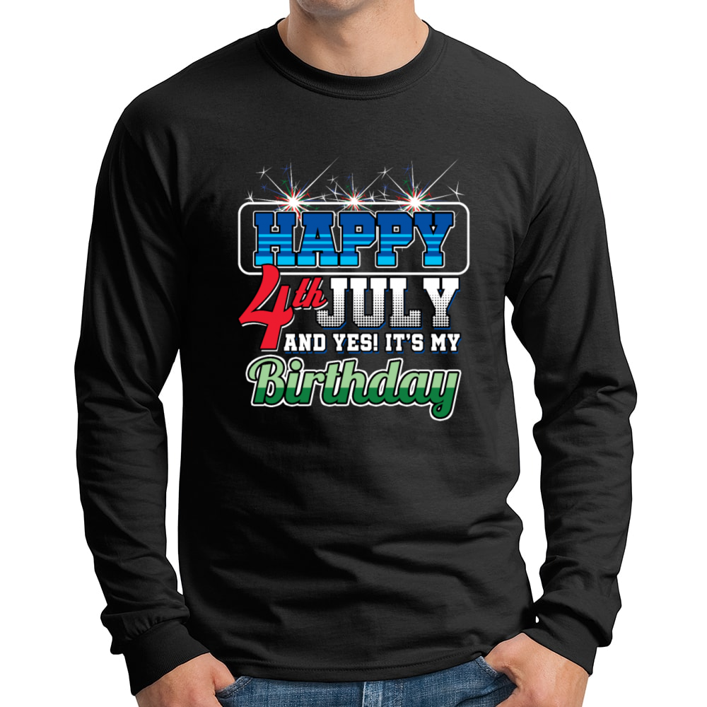 Happy 4th July And Yes Its My Birthday Men Long Sleeve Teefoxy Inc
