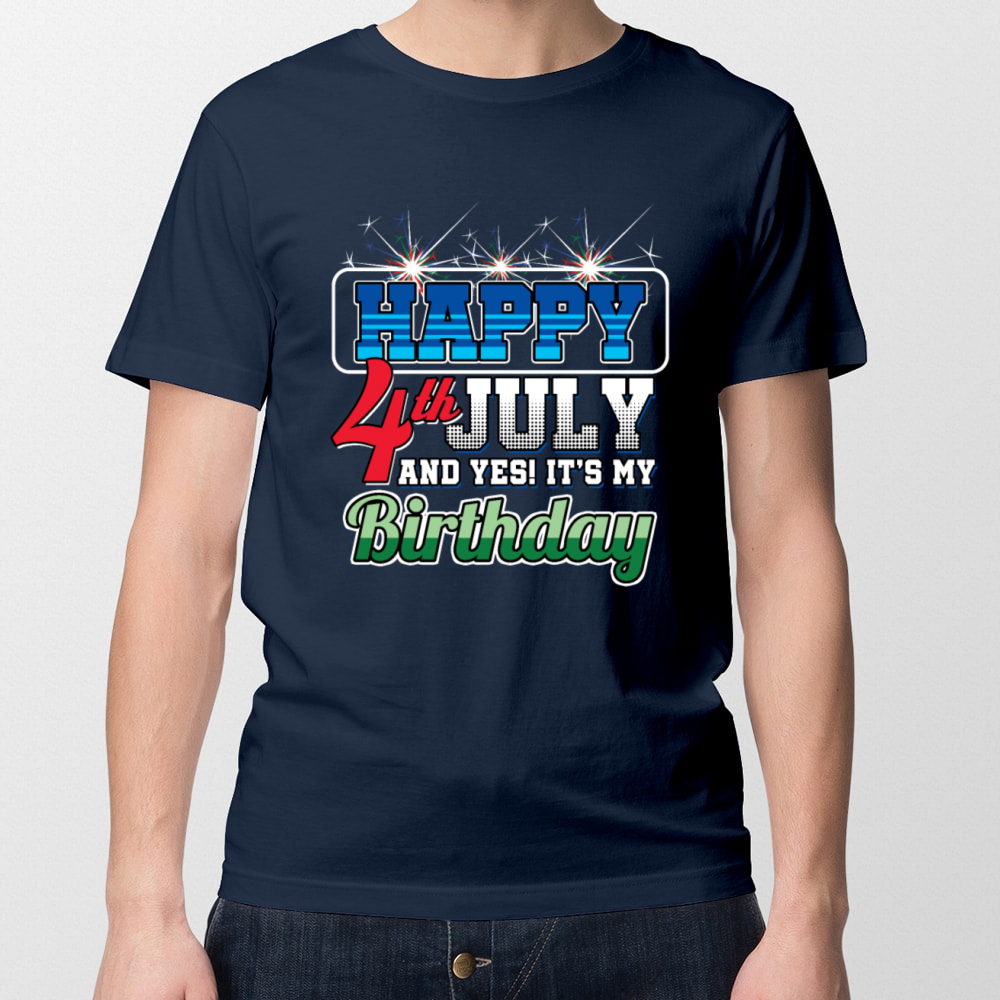 Happy 4th July And Yes Its My Birthday Men T Shirt Teefoxy Inc