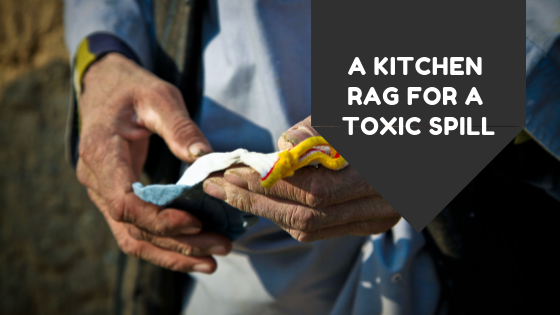 A Kitchen Rag For A Toxic Spill.