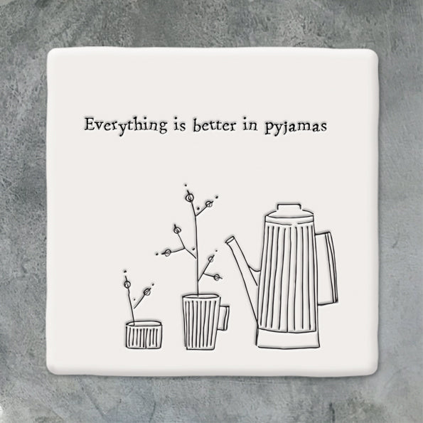 Everything Is Better In Pyjamas Coaster