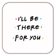 Friends - I'll Be There For You Coaster
