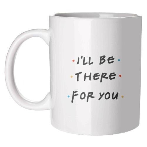 Friends Mug | I'll Be There For You