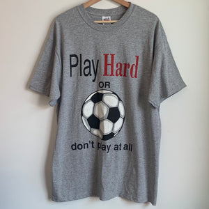 Play Hard Or Don't Play At All Gray Soccer Tee Shirt
