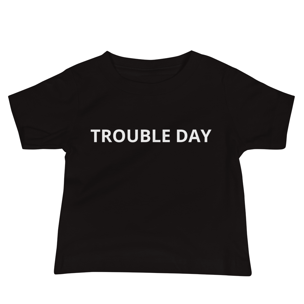Trouble Day Baby Tee