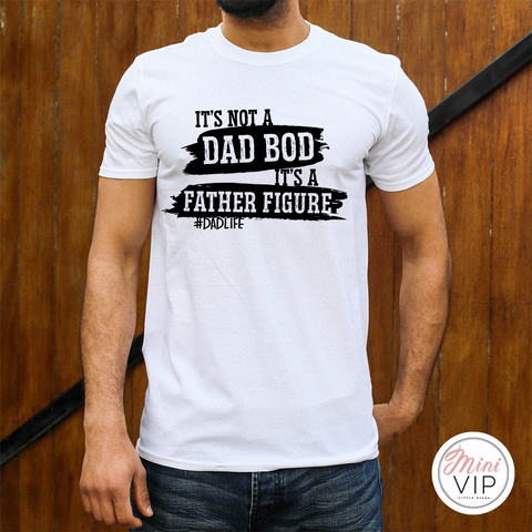It's Not A Dad Bod It's A Father Figure White T-Shirt