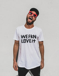 WE FKN LOVE IT TEE
